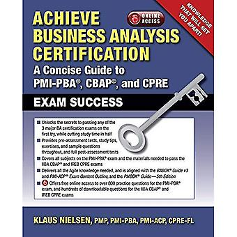 Achieve Business Analysis Certification: The Complete Guide to PMI-PBA[UNK], CBAP[registered] and CPRE[registered...