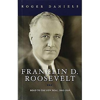 Franklin D. Roosevelt: Road� to the New Deal, 1882-1939