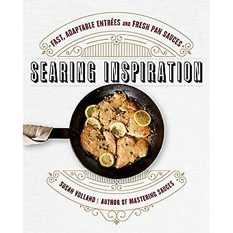 Searing Inspiration: Fast, Adaptable Entr'es and Fresh� Pan Sauces