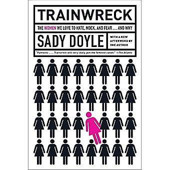 Trainwreck: Les femmes nous aimons haine, simulé et la peur... et pourquoi