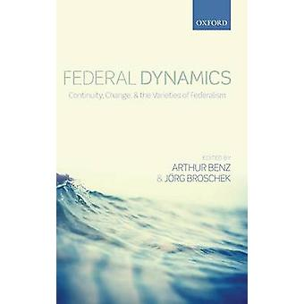 Federal Dynamics Continuity Change and the Varieties of Federalism by Benz & Arthur
