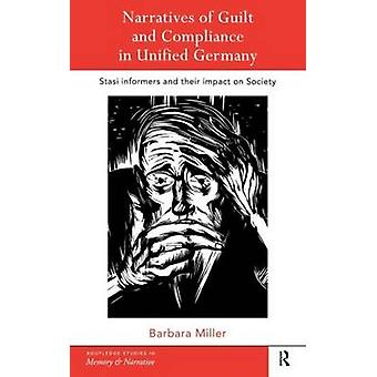 Narratives of Guilt and Compliance in Unified Germany by Miller & Barbara