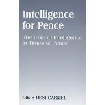 Intelligence for Peace The Role of Intelligence in Times of Peace by Carmel & Hesi