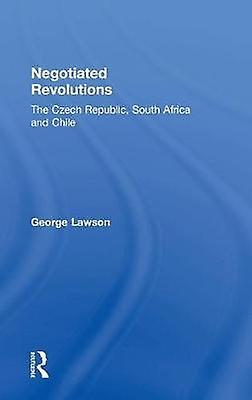 Negotiated Revolutions  The Czech Republic South Africa and Chile by Lawson & George