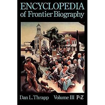 Encyclopedia of Frontier Biography volume 3 PZ by Thrapp & Dan L.