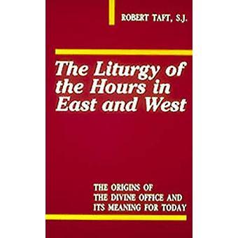 Liturgie des heures en Orient et l'Occident par Taft & Robert