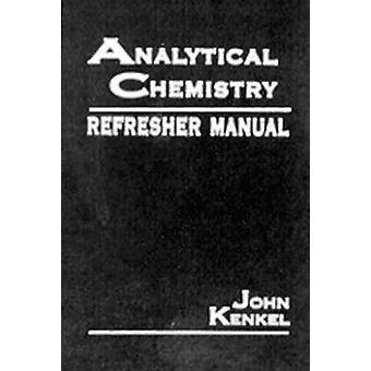 Analytical Chemistry Refresher Manual by Kenkel & John