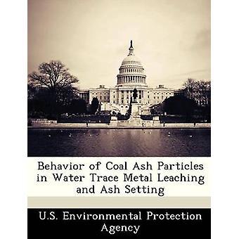 Comportement des particules de cendre de charbon dans l'eau Trace lixiviation des métaux et la mise en cendres par U.S. Environmental Protection Agency