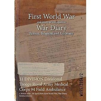 31 divisione truppe divisionali Royal Army Medical Corps 94 campo ambulanza 1 marzo 1916 30 aprile 1919 prima guerra mondiale guerra diario WO9523542 di WO9523542