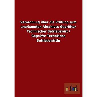 Verordnung ber die Prfung zum anerkannten Abschluss Geprfter Technischer Betriebswirt Geprfte Technische Betriebswirtin av ohne Autor