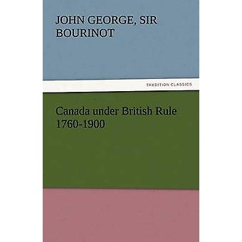 Canada Under British Rule 17601900 by Bourinot & John George Sir