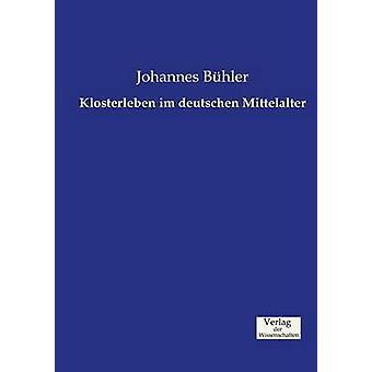 Klosterleben im deutschen Mittelalter by Bhler & Johannes