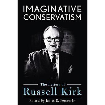 Conservatisme imaginative - les lettres de Russell Kirk par imaginatif