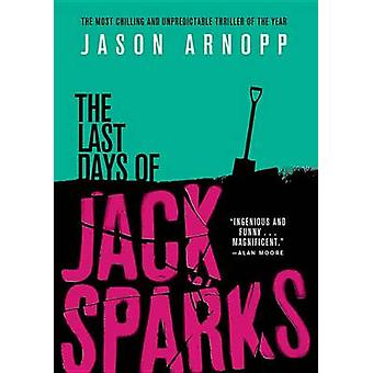 The Last Days of Jack Sparks by Jason Arnopp - 9780316433037 Book