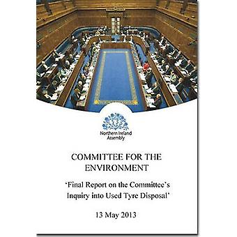 Final Report on the Committee's Inquiry into Used Tyre Disposal - Toge