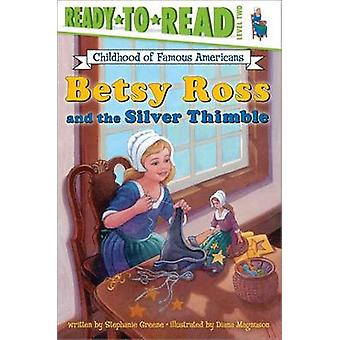 Betsy Ross and the Silver Thimble by Diana Magnuson - Stephanie Green