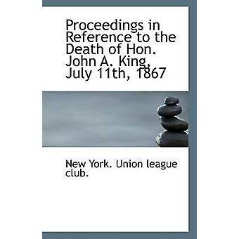 Proceedings in Reference to the Death of Hon. John A. King - July 11t