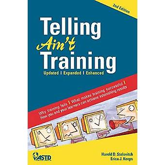 Telling Ain't Training (2nd Revised edition) by Harold D. Stolovitch