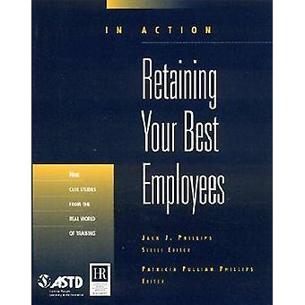 Retaining Your Best Employees by Patricia Pulliam Phillips - Jack J.