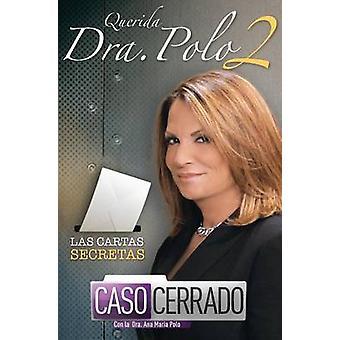 Querida Dra. Polo 2 - Las Cartas Secretas de Caso Cerrado by Dra Ana M