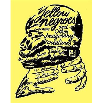 Yellow Negroes And Other Imaginary Creatures by Yvan Algabe - 9781681