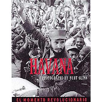 Havana - The Revolutionary Moment by Burt Glinn - Burt Glinn - 9781899