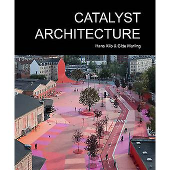 Catalyst Architecture by Hans Kiib - Gitte Marling - 9788771122237 Bo
