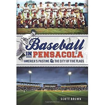 Baseball in Pensacola: America's Pastime  ; the City of Five Flags