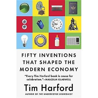 Fifty Inventions That Shaped the Modern Economy by Tim Harford - 9780