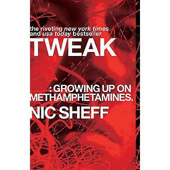 Tweak - Growing Up on Methamphetamines by Nic Sheff - 9781416972198 Bo