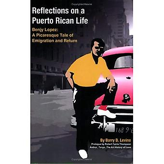 Reflections on a Puerto Rican Life: Benjy Lopez: a Picaresque Tale of Emigration and Return