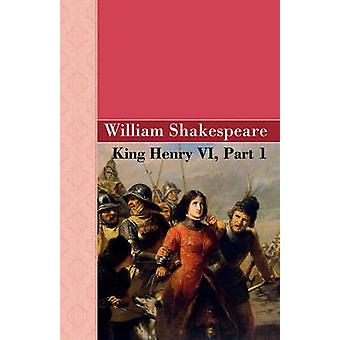 King Henry VI Part 1 by Shakespeare & William