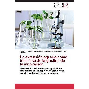 La Extension Agraria Como Interfase de La Gestion de La Innovacion by Cordoves Torres Gomez De Cadiz Danel