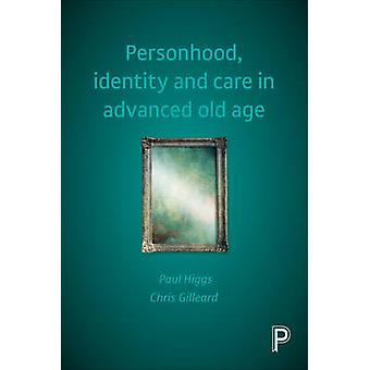 Personhood Identity and Care in Advanced Old Age by Paul Higgs