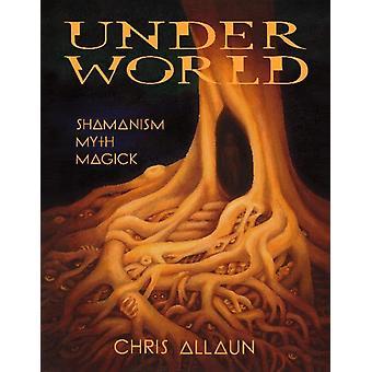 Underworld Shamanism Myth  magick by Allaun & Chris