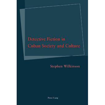Detective Fiction in Cuban Society and Culture by Stephen Wilkinson