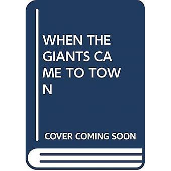 WHEN THE GIANTS CAME TO TOWN by Scholastic
