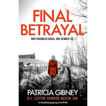 Final Betrayal An absolutely gripping crime thriller by Gibney & Patricia