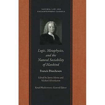 Logic Metaphysics  the Natural Sociability of Mankind by Hutcheson & Francis