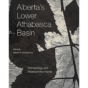 Alberta's Lower Athabasca Basin - Archaeology and Palaeoenvironments b