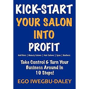 KickStart Your Salon Into Profit by IwegbuDaley & Ego