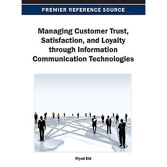 Managing Customer Trust Satisfaction and Loyalty Through Information Communication Technologies by Eid & Riyad