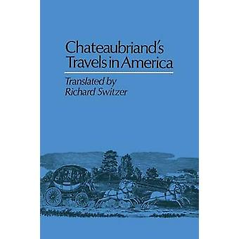 Chateaubriands Travels in America by De Chateaubriand & Francois Auguste Rene