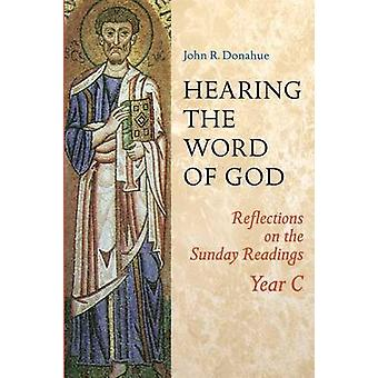 Hearing the Word of God Reflections on the Sunday Readings Year C by Donahue & John R.
