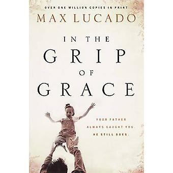 IN THE GRIP OF GRACE by Lucado & Max