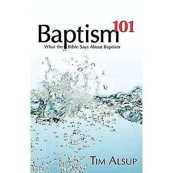 Baptism 101 by Alsup & Tim