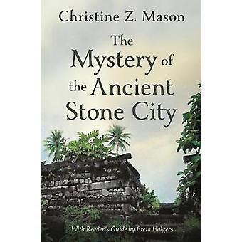 The Mystery of the Ancient Stone City by Mason & Christine Z.