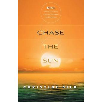 Chase the Sun Nine Short Stories of Passion Betrayal and Revenge by Silk & Christine