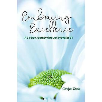Embracing Excellence  A 31 Day Journey through Proverbs 31 by Tatem & Carolyn D