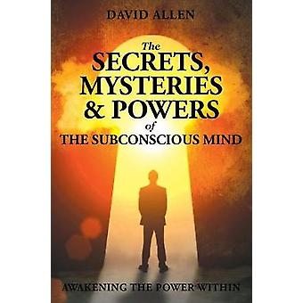 The Secrets Mysteries and Powers of The Subconscious Mind by Allen & David